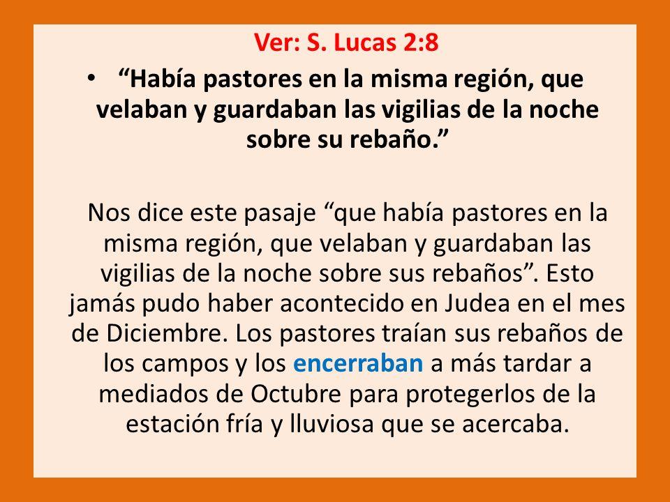 Ver: S. Lucas 2:8 Había pastores en la misma región, que velaban y guardaban las vigilias de la noche sobre su rebaño. Nos dice este pasaje que había
