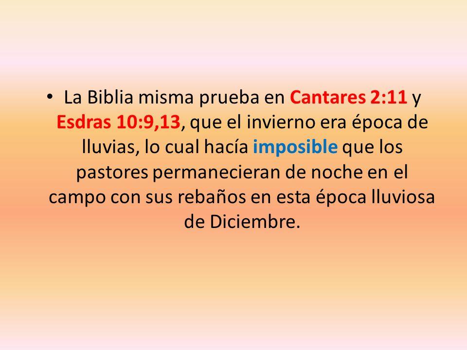 La Biblia misma prueba en Cantares 2:11 y Esdras 10:9,13, que el invierno era época de lluvias, lo cual hacía imposible que los pastores permanecieran