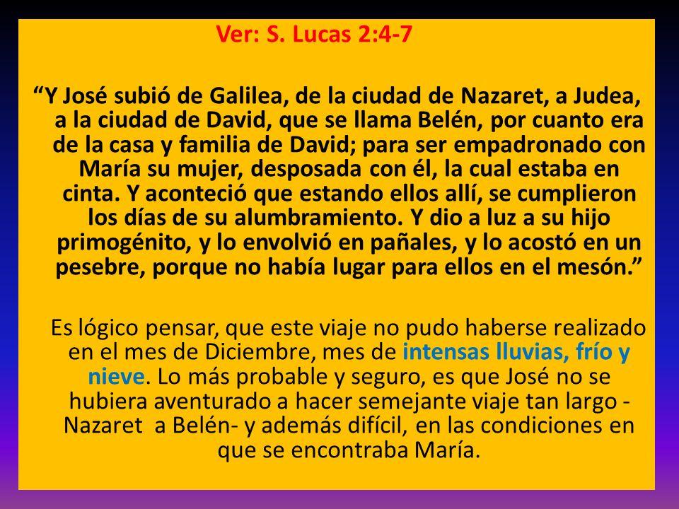 Ver: S. Lucas 2:4-7 Y José subió de Galilea, de la ciudad de Nazaret, a Judea, a la ciudad de David, que se llama Belén, por cuanto era de la casa y f