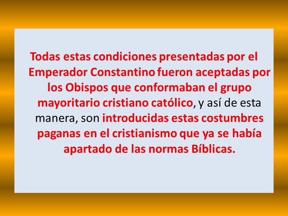 Todas estas condiciones presentadas por el Emperador Constantino fueron aceptadas por los Obispos que conformaban el grupo mayoritario cristiano catól
