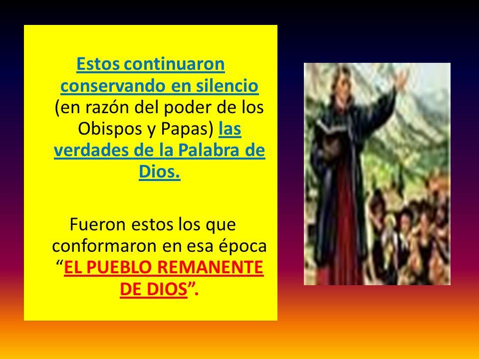 Estos continuaron conservando en silencio (en razón del poder de los Obispos y Papas) las verdades de la Palabra de Dios. Fueron estos los que conform