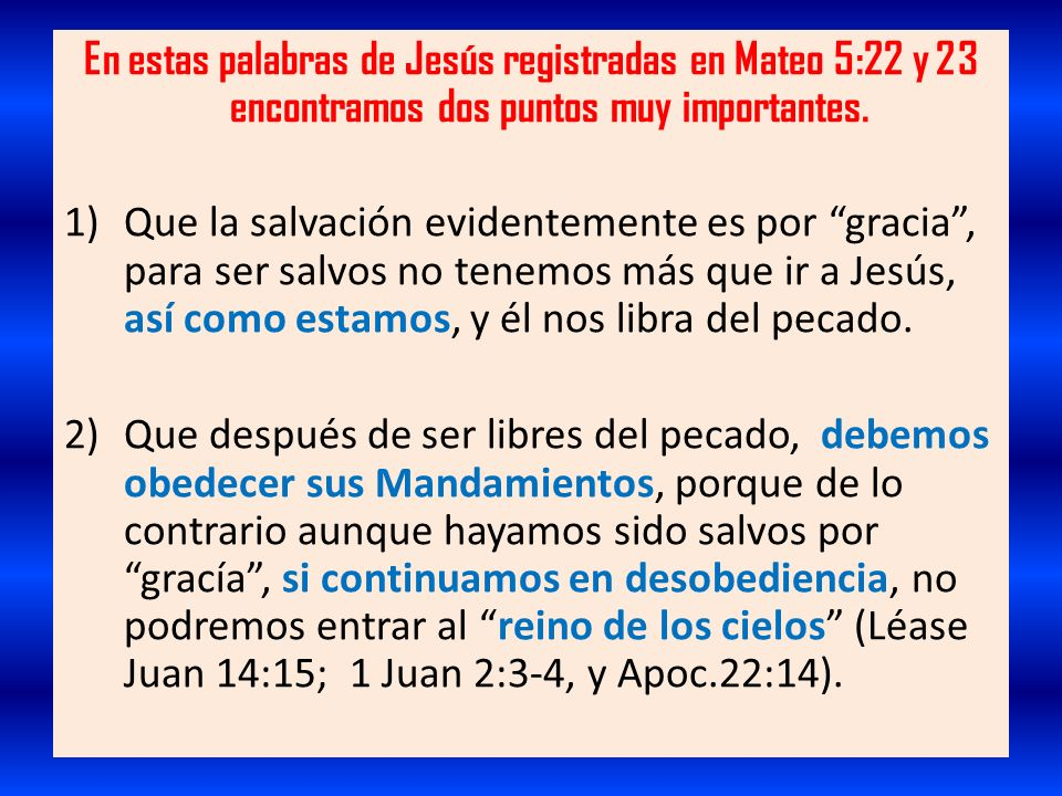 En estas palabras de Jesús registradas en Mateo 5:22 y 23 encontramos dos puntos muy importantes. 1)Que la salvación evidentemente es por gracia, para