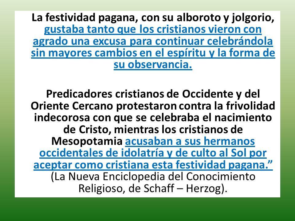 La festividad pagana, con su alboroto y jolgorio, gustaba tanto que los cristianos vieron con agrado una excusa para continuar celebrándola sin mayore