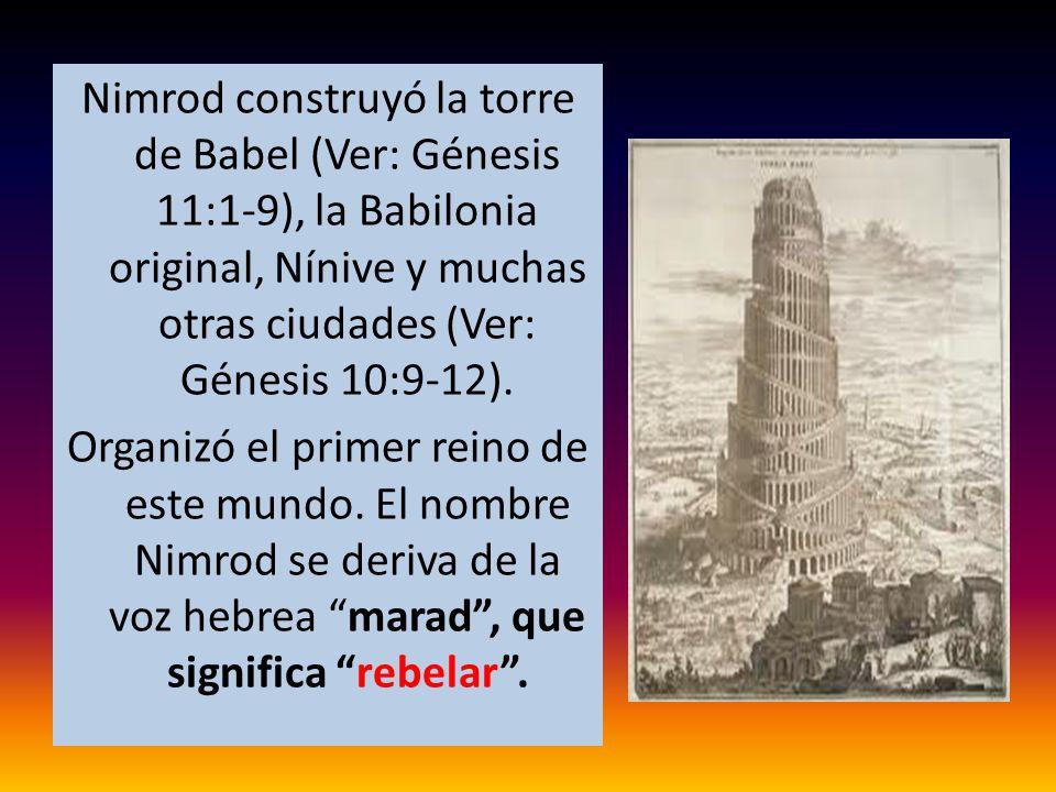 Nimrod construyó la torre de Babel (Ver: Génesis 11:1-9), la Babilonia original, Nínive y muchas otras ciudades (Ver: Génesis 10:9-12). Organizó el pr