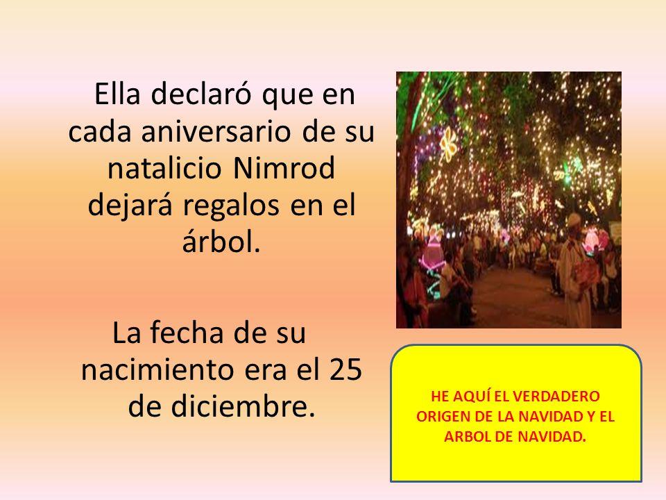 Ella declaró que en cada aniversario de su natalicio Nimrod dejará regalos en el árbol. La fecha de su nacimiento era el 25 de diciembre. HE AQUÍ EL V