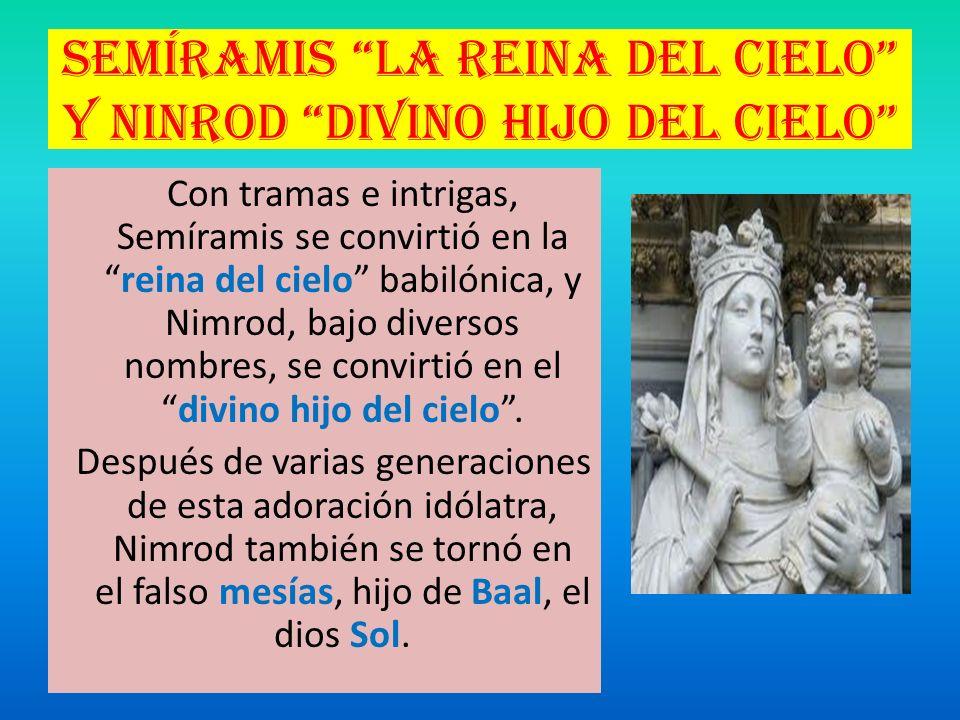 Semíramis la reina del cielo y Ninrod divino hijo del cielo Con tramas e intrigas, Semíramis se convirtió en lareina del cielo babilónica, y Nimrod, b