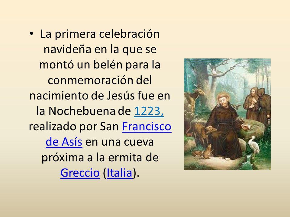 La primera celebración navideña en la que se montó un belén para la conmemoración del nacimiento de Jesús fue en la Nochebuena de 1223, realizado por