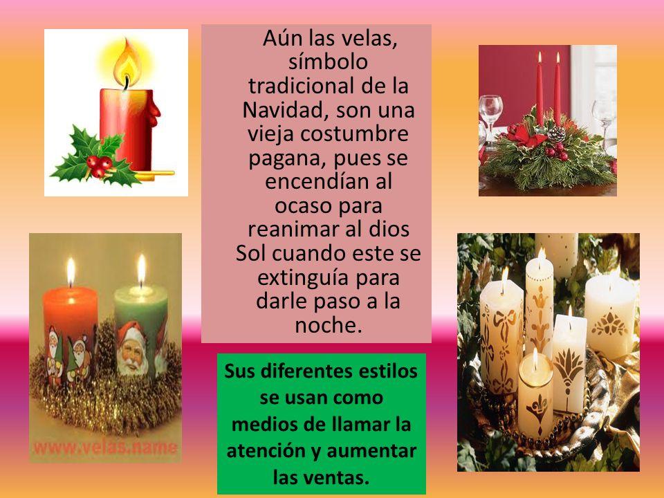 Aún las velas, símbolo tradicional de la Navidad, son una vieja costumbre pagana, pues se encendían al ocaso para reanimar al dios Sol cuando este se