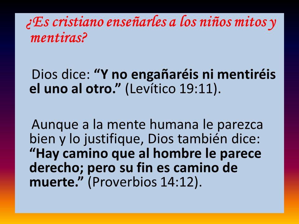 ¿Es cristiano enseñarles a los niños mitos y mentiras? Dios dice: Y no engañaréis ni mentiréis el uno al otro. (Levítico 19:11). Aunque a la mente hum