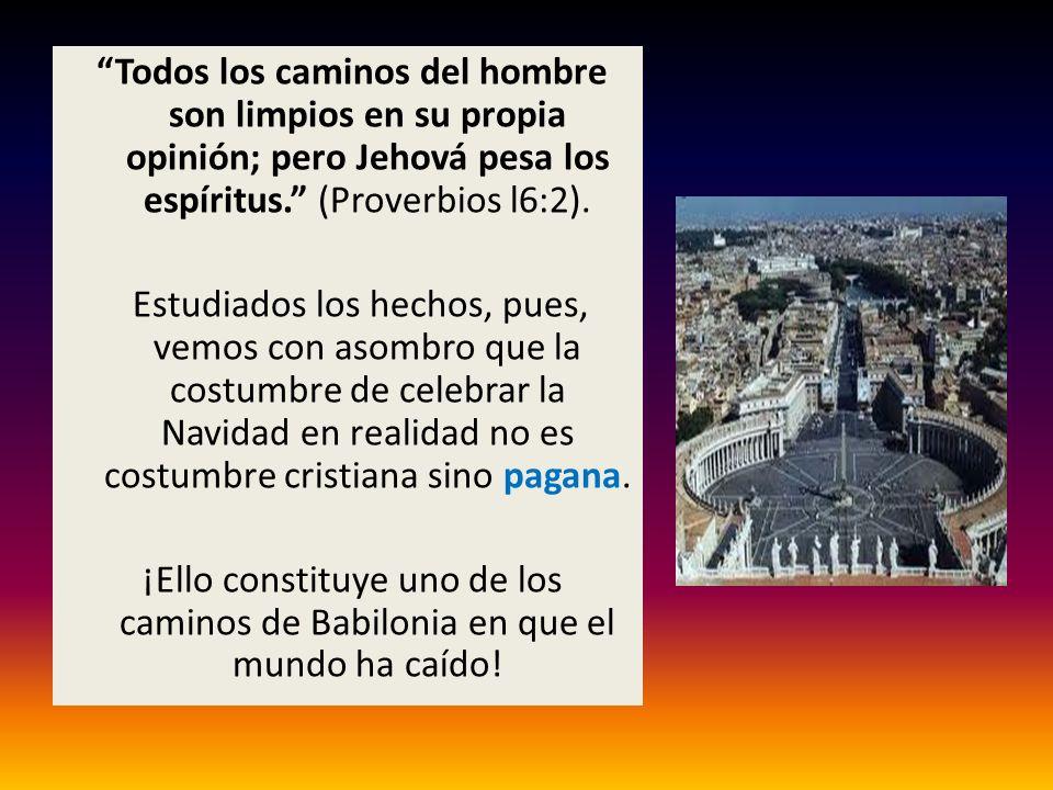 Todos los caminos del hombre son limpios en su propia opinión; pero Jehová pesa los espíritus. (Proverbios l6:2). Estudiados los hechos, pues, vemos c