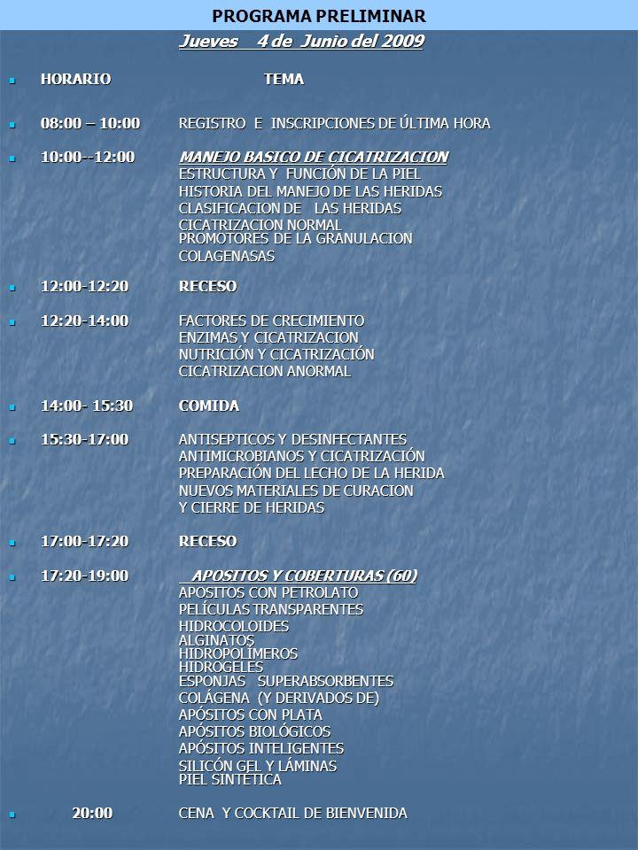 PROGRAMA PRELIMINAR Jueves 4 de Junio del 2009 HORARIO TEMA HORARIO TEMA 08:00 – 10:00REGISTRO E INSCRIPCIONES DE ÚLTIMA HORA 08:00 – 10:00REGISTRO E