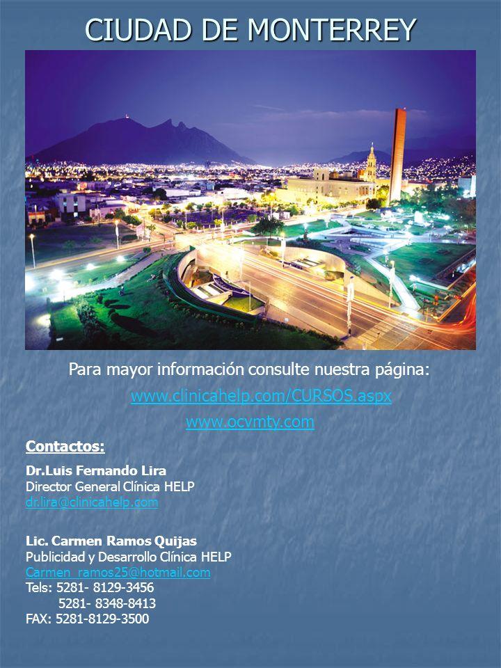 CIUDAD DE MONTERREY www.ocvmty.com Para mayor información consulte nuestra página: Contactos: Dr.Luis Fernando Lira Director General Clínica HELP dr.l
