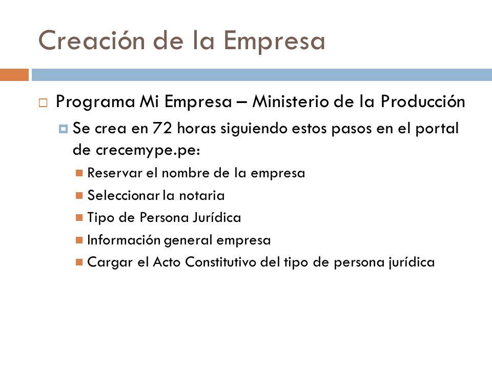 Programa Mi Empresa – Ministerio de la Producción Se crea en 72 horas siguiendo estos pasos en el portal de crecemype.pe: Reservar el nombre de la emp