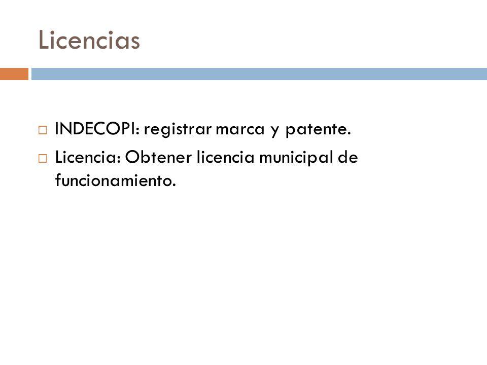 Licencias INDECOPI: registrar marca y patente. Licencia: Obtener licencia municipal de funcionamiento.