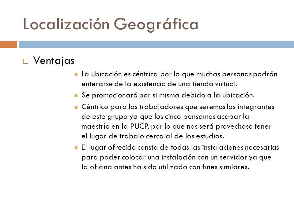 Localización Geográfica Ventajas La ubicación es céntrica por lo que muchas personas podrán enterarse de la existencia de una tienda virtual. Se promo
