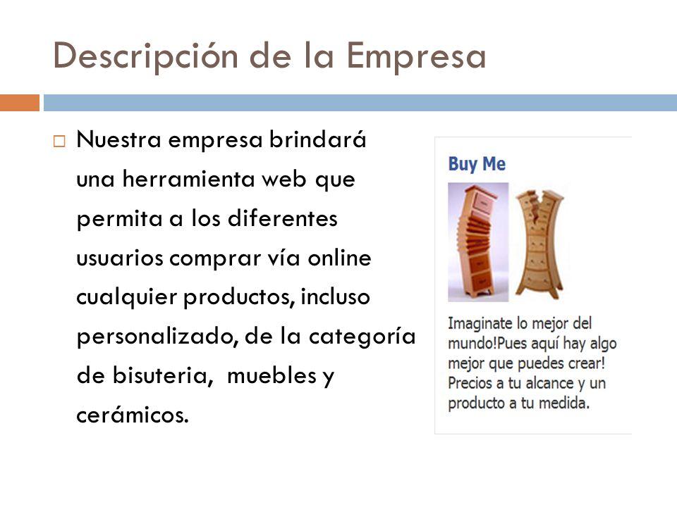 Descripción de la Empresa Nuestra empresa brindará una herramienta web que permita a los diferentes usuarios comprar vía online cualquier productos, i