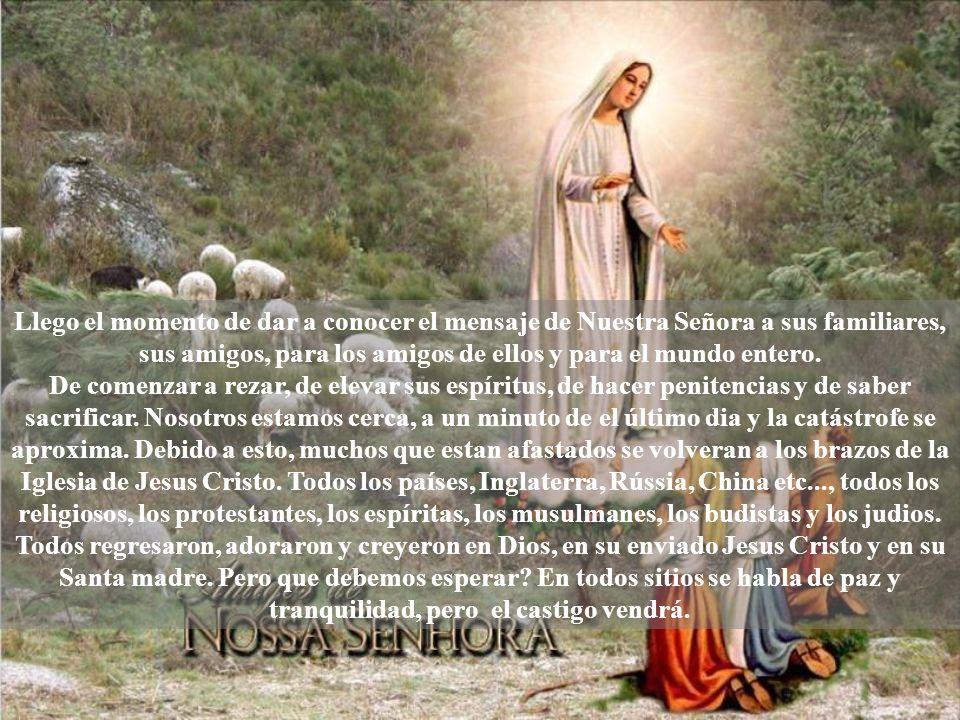 Llego el momento de dar a conocer el mensaje de Nuestra Señora a sus familiares, sus amigos, para los amigos de ellos y para el mundo entero.
