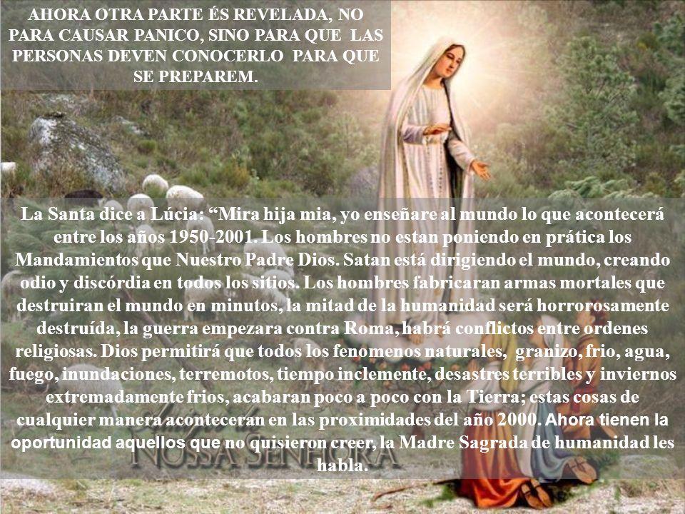La Santa dice a Lúcia: Mira hija mia, yo enseñare al mundo lo que acontecerá entre los años 1950-2001.