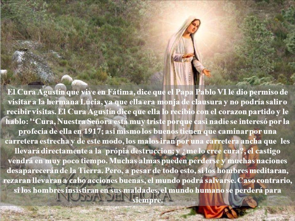 El Cura Agustín que vive en Fátima, dice que el Papa Pablo VI le dio permiso de visitar a la hermana Lúcia, ya que ella era monja de clausura y no podría salir o recibir visitas.