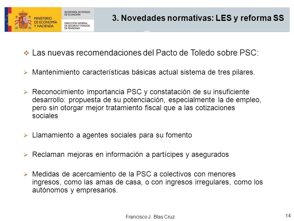 Francisco J. Blas Cruz 14 Las nuevas recomendaciones del Pacto de Toledo sobre PSC: Mantenimiento características básicas actual sistema de tres pilar