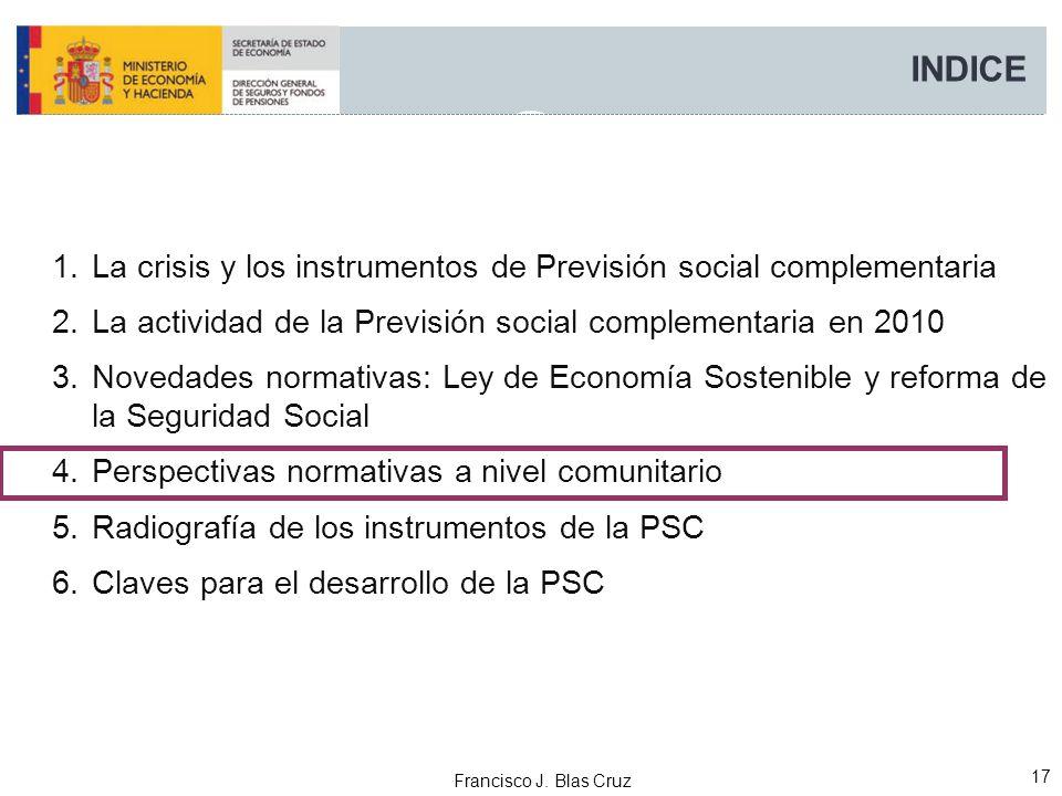 Francisco J. Blas Cruz 17 INDICE 1.La crisis y los instrumentos de Previsión social complementaria 2.La actividad de la Previsión social complementari