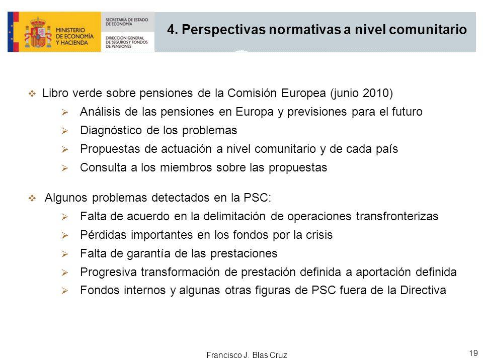Francisco J. Blas Cruz 19 4. Perspectivas normativas a nivel comunitario Libro verde sobre pensiones de la Comisión Europea (junio 2010) Análisis de l