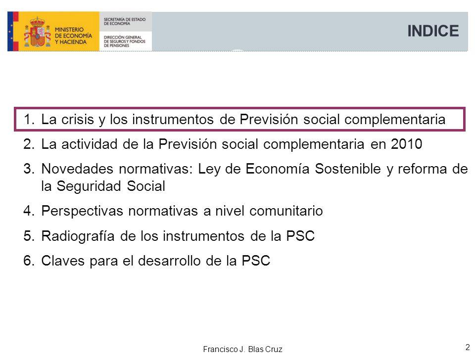 Francisco J. Blas Cruz 2 INDICE 1.La crisis y los instrumentos de Previsión social complementaria 2.La actividad de la Previsión social complementaria