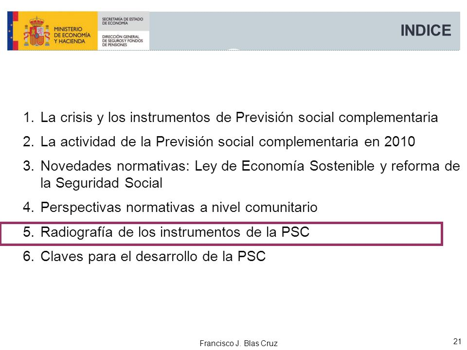 Francisco J. Blas Cruz 21 INDICE 1.La crisis y los instrumentos de Previsión social complementaria 2.La actividad de la Previsión social complementari