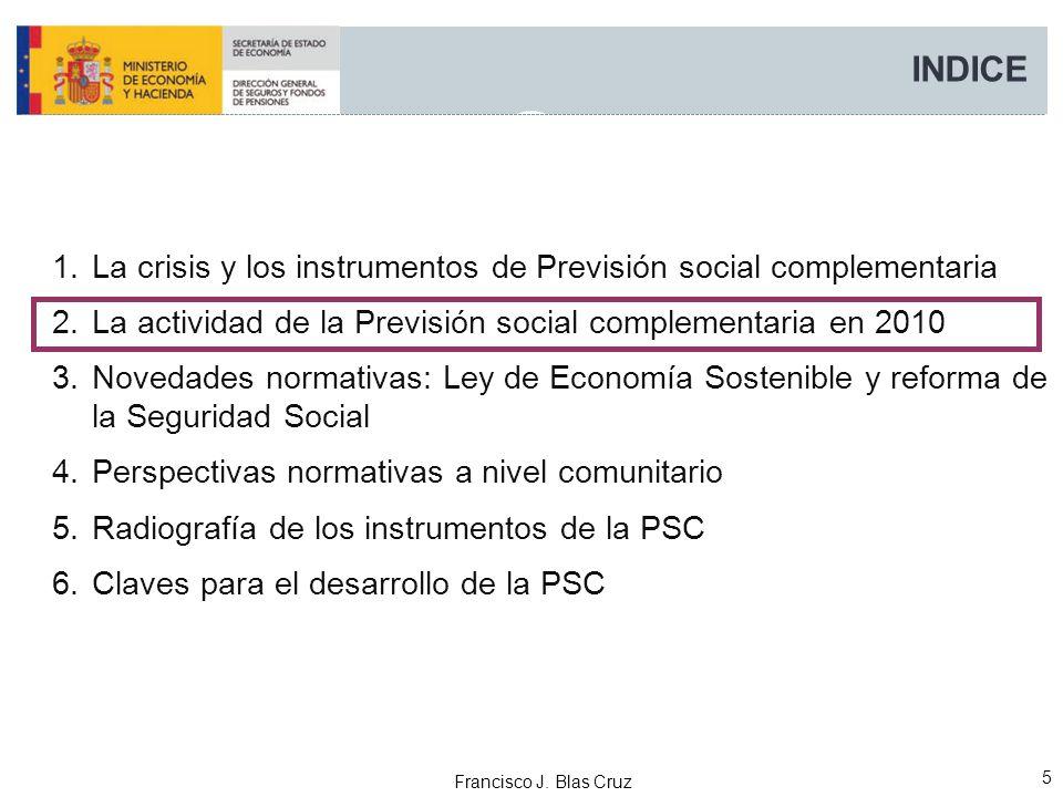 Francisco J. Blas Cruz 5 INDICE 1.La crisis y los instrumentos de Previsión social complementaria 2.La actividad de la Previsión social complementaria