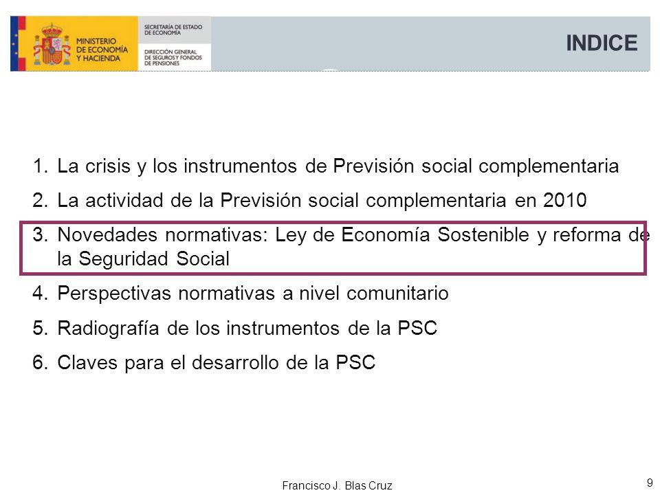 Francisco J. Blas Cruz 9 INDICE 1.La crisis y los instrumentos de Previsión social complementaria 2.La actividad de la Previsión social complementaria