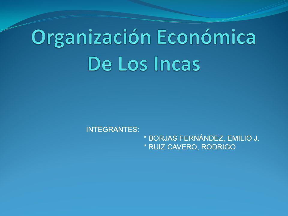 INTEGRANTES: * BORJAS FERNÁNDEZ, EMILIO J. * RUIZ CAVERO, RODRIGO