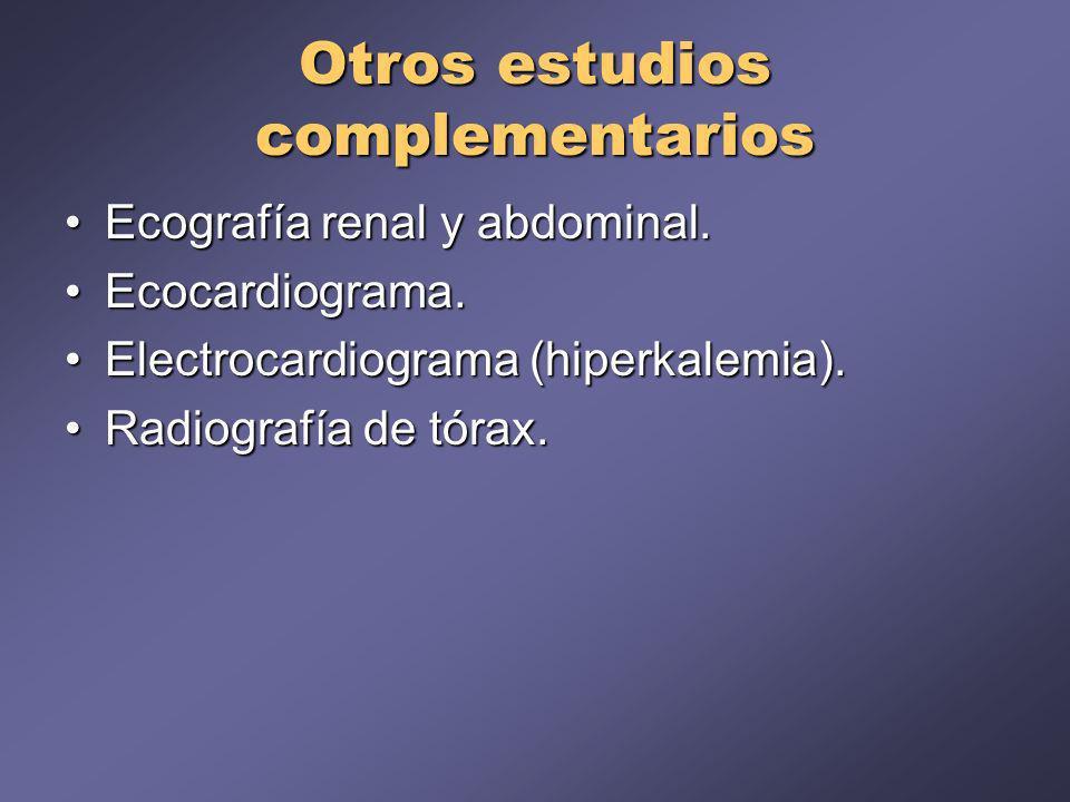 Otros estudios complementarios Ecografía renal y abdominal.Ecografía renal y abdominal. Ecocardiograma.Ecocardiograma. Electrocardiograma (hiperkalemi