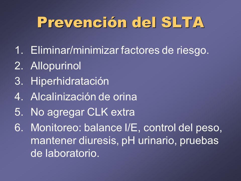 Prevención del SLTA 1.Eliminar/minimizar factores de riesgo. 2.Allopurinol 3.Hiperhidratación 4.Alcalinización de orina 5.No agregar CLK extra 6.Monit