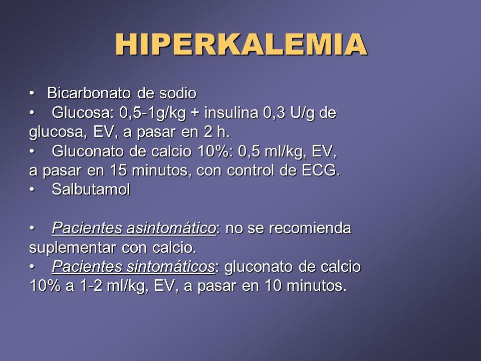 HIPERKALEMIA Bicarbonato de sodioBicarbonato de sodio Glucosa: 0,5-1g/kg + insulina 0,3 U/g de Glucosa: 0,5-1g/kg + insulina 0,3 U/g de glucosa, EV, a pasar en 2 h.