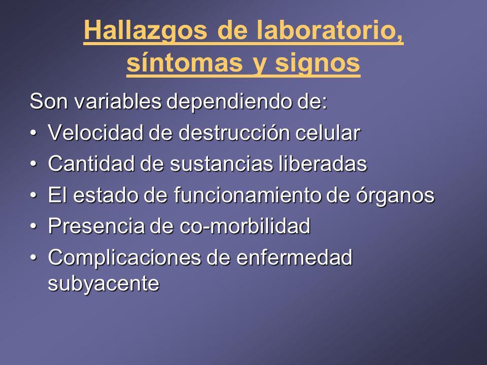 Hallazgos de laboratorio, síntomas y signos Son variables dependiendo de: Velocidad de destrucción celularVelocidad de destrucción celular Cantidad de