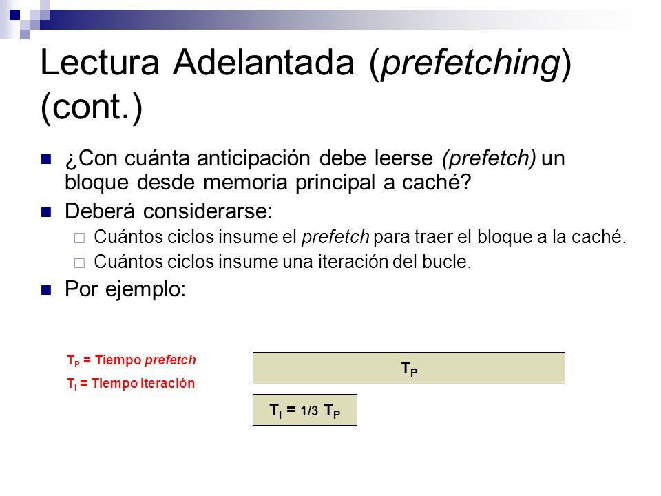 Lectura Adelantada (prefetching) (cont.) ¿Con cuánta anticipación debe leerse (prefetch) un bloque desde memoria principal a caché? Deberá considerars