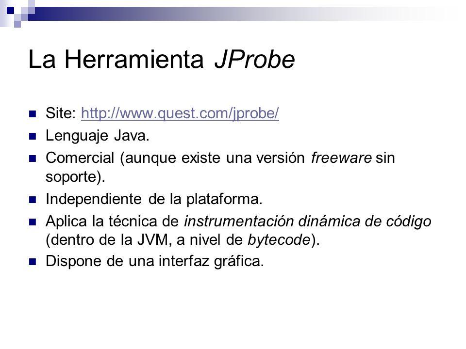 La Herramienta JProbe Site: http://www.quest.com/jprobe/http://www.quest.com/jprobe/ Lenguaje Java. Comercial (aunque existe una versión freeware sin