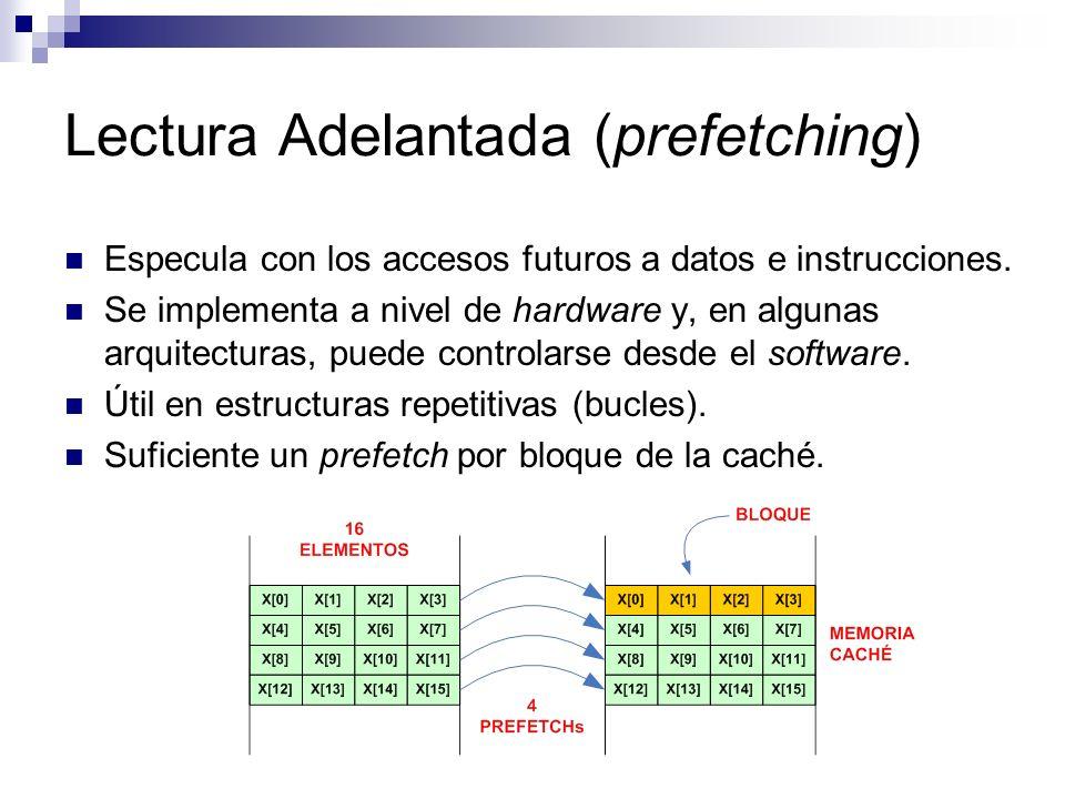 Lectura Adelantada (prefetching) Especula con los accesos futuros a datos e instrucciones. Se implementa a nivel de hardware y, en algunas arquitectur