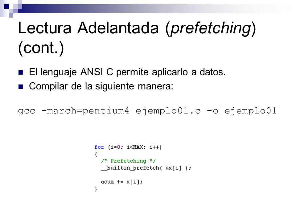Lectura Adelantada (prefetching) (cont.) El lenguaje ANSI C permite aplicarlo a datos. Compilar de la siguiente manera: gcc -march=pentium4 ejemplo01.
