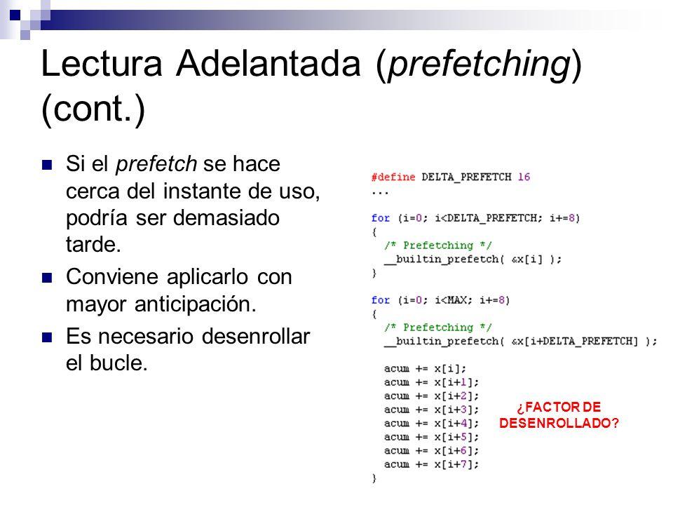 Lectura Adelantada (prefetching) (cont.) Si el prefetch se hace cerca del instante de uso, podría ser demasiado tarde. Conviene aplicarlo con mayor an