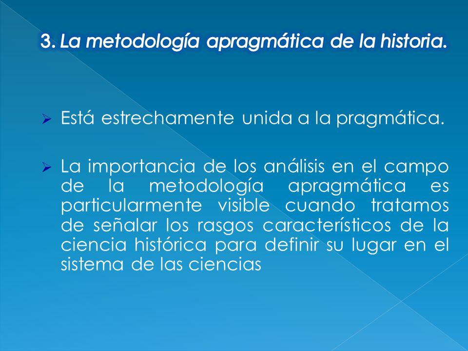 Está estrechamente unida a la pragmática. La importancia de los análisis en el campo de la metodología apragmática es particularmente visible cuando t