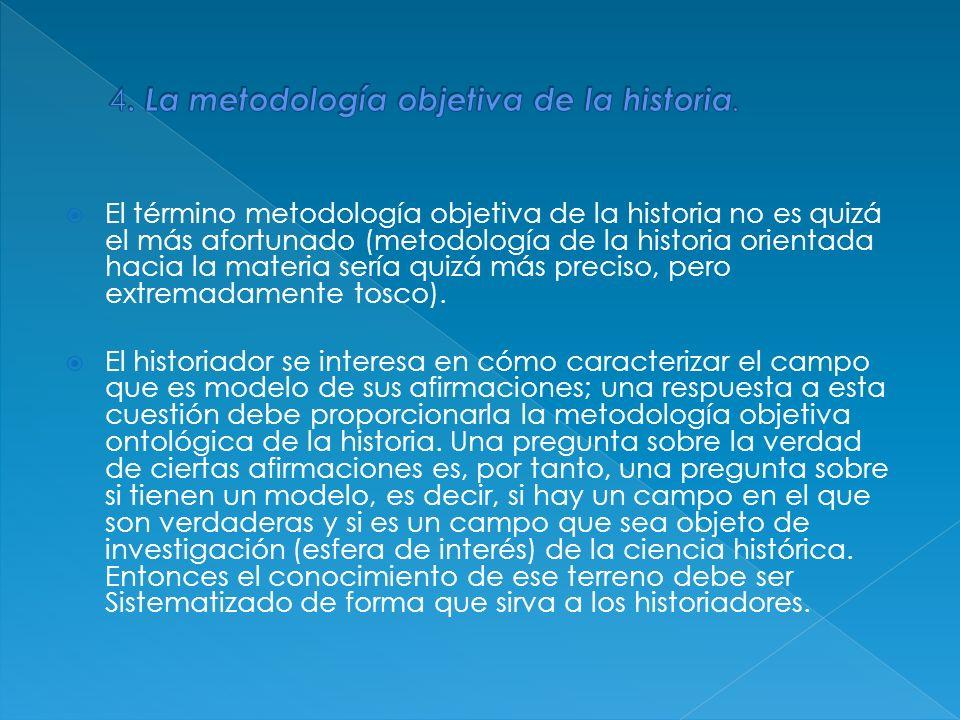 El término metodología objetiva de la historia no es quizá el más afortunado (metodología de la historia orientada hacia la materia sería quizá más pr