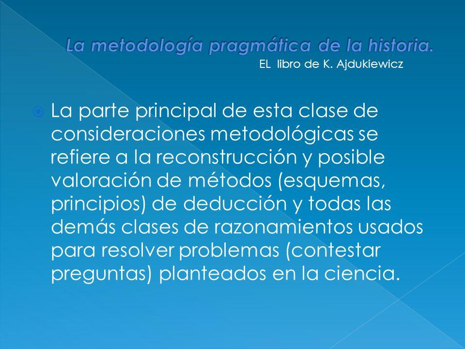 La parte principal de esta clase de consideraciones metodológicas se refiere a la reconstrucción y posible valoración de métodos (esquemas, principios