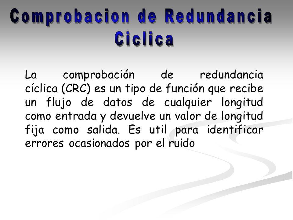 La comprobación de redundancia cíclica (CRC) es un tipo de función que recibe un flujo de datos de cualquier longitud como entrada y devuelve un valor