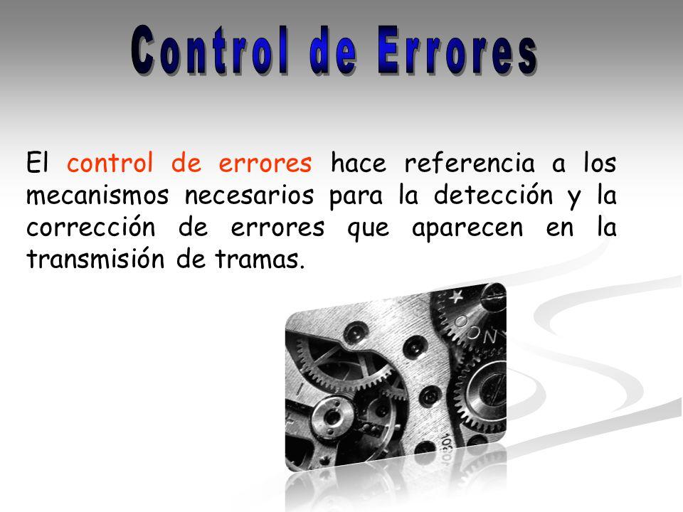 El control de errores hace referencia a los mecanismos necesarios para la detección y la corrección de errores que aparecen en la transmisión de trama