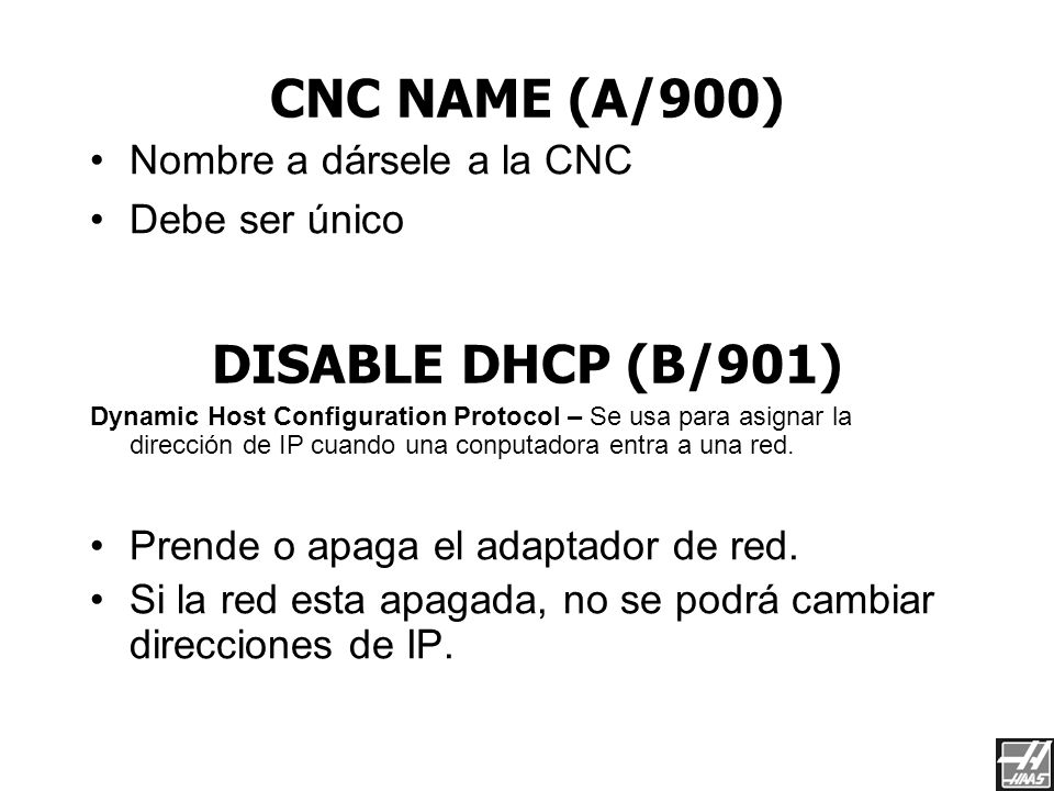 INFORMACION NECESARIA CNC Name: Setting A / 900 Enable (Disable on non-USB) DHCP: Setting B / 901 TCP / IP: Setting C / 902 Subnet Mask: Setting D / 9