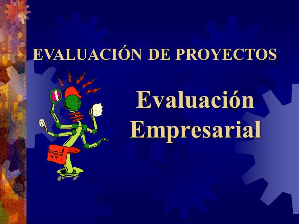 EVALUACIÓN DE PROYECTOS Evaluación Empresarial