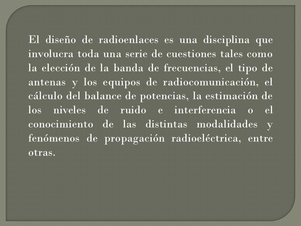 El diseño de radioenlaces es una disciplina que involucra toda una serie de cuestiones tales como la elección de la banda de frecuencias, el tipo de a