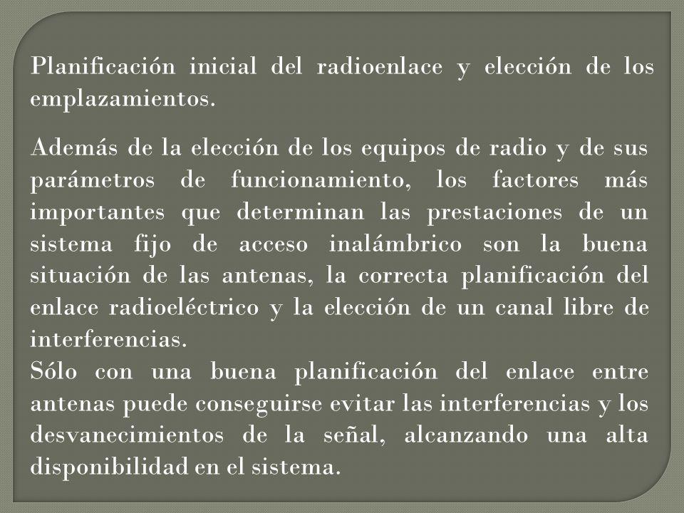 Planificación inicial del radioenlace y elección de los emplazamientos. Además de la elección de los equipos de radio y de sus parámetros de funcionam