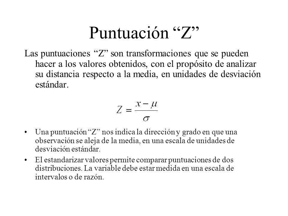 Puntuación Z Las puntuaciones Z son transformaciones que se pueden hacer a los valores obtenidos, con el propósito de analizar su distancia respecto a